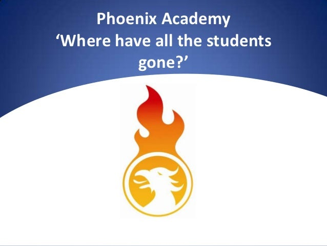 Phoenix Academy'Where have all the students          gone?'