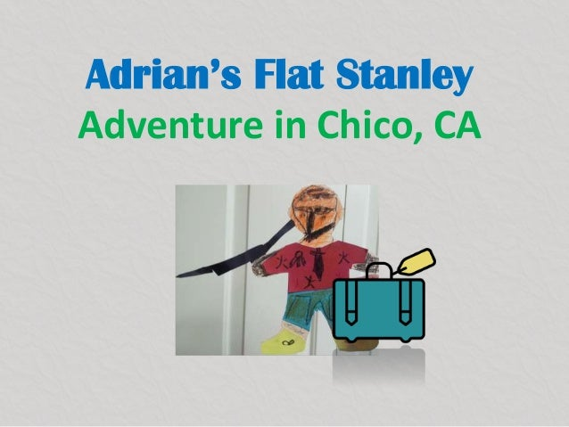Adrian's Flat Stanley Adventure in Chico, CA