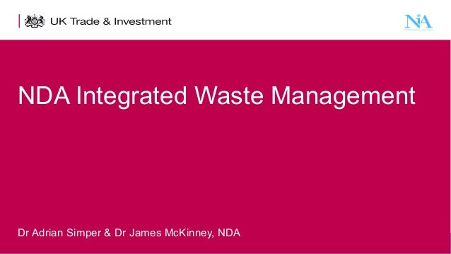 NDA Integrated Waste Management  Dr Adrian Simper & Dr James McKinney, NDA 1  Presentation title - edit in the Master slid...