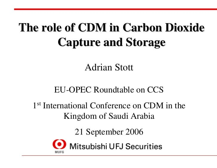 The role of CDM in Carbon Dioxide       Capture and Storage                Adrian Stott       EU-OPEC Roundtable on CCS  1...