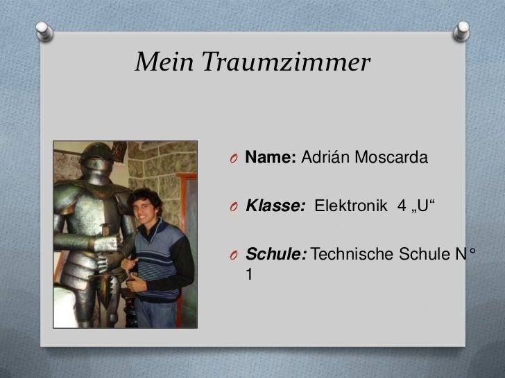 """Mein Traumzimmer      O Name: Adrián Moscarda      O Klasse: Elektronik 4 """"U""""      O Schule: Technische Schule N°       1"""