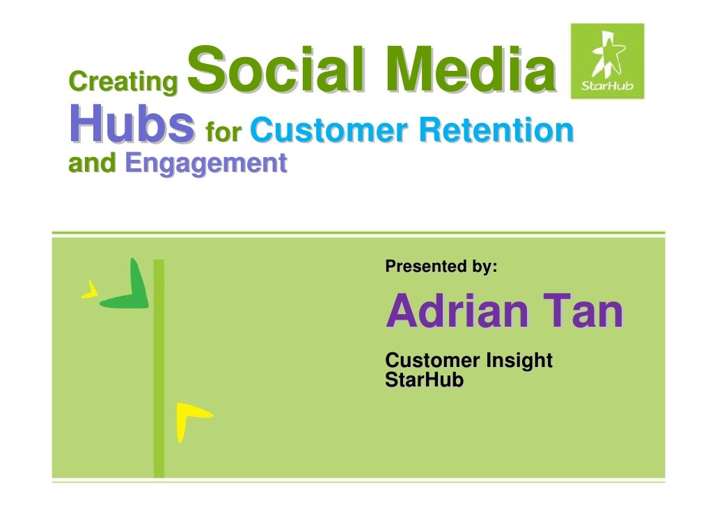 Creating   Social Media Hubs for Customer Retention and Engagement                    Presented by:                    Adr...