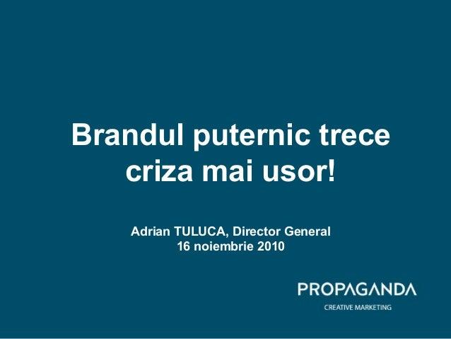 Brandul puternic trece criza mai usor! Adrian TULUCA, Director General 16 noiembrie 2010