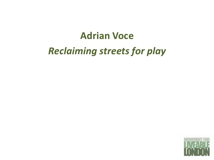 Adrian VoceReclaiming streets for play