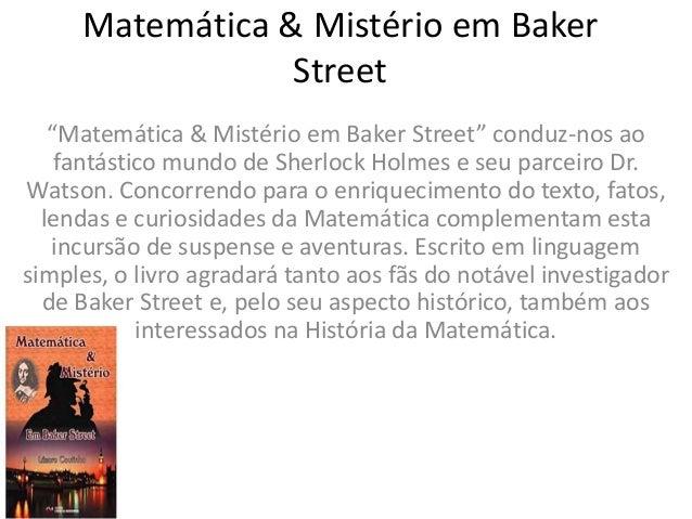 """Matemática & Mistério em Baker Street """"Matemática & Mistério em Baker Street"""" conduz-nos ao fantástico mundo de Sherlock H..."""