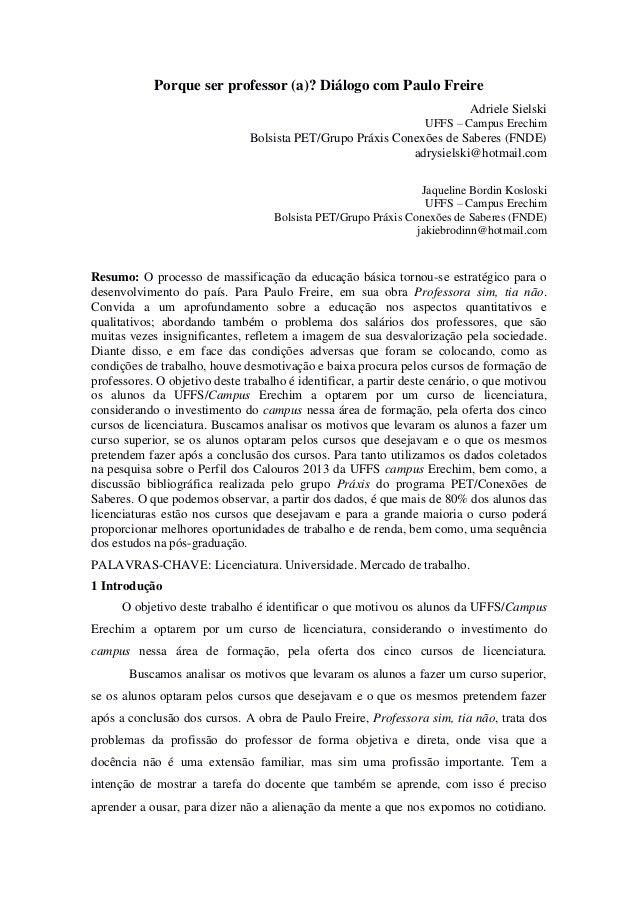 Porque ser professor (a)? Diálogo com Paulo Freire Adriele Sielski UFFS – Campus Erechim  Bolsista PET/Grupo Práxis Conexõ...