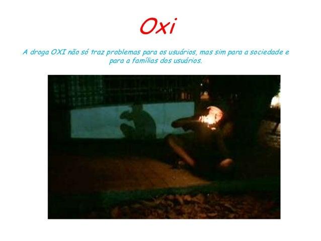 OxiA droga OXI não só traz problemas para os usuários, mas sim para a sociedade e                         para a famílias ...