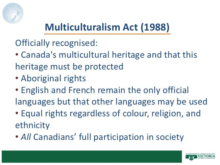 is the multiculturalism policy in canada These numbers show that diversity and multiculturalism certainly is not a fad, but a way of doing business that better serves customers and results in higher profits as managers, we need to recognize this and develop policies that recognize not only the importance of diversity but the importance of nurturing multicultural understanding in the.