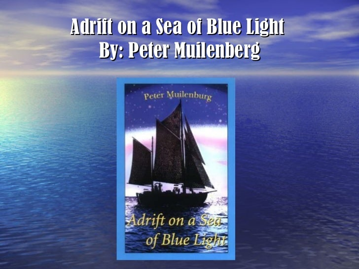 Adrift on a Sea of Blue Light  By: Peter Muilenberg