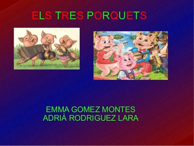 EMMA GOMEZ MONTESADRIÀ RODRIGUEZ LARAELS TRES PORQUETS