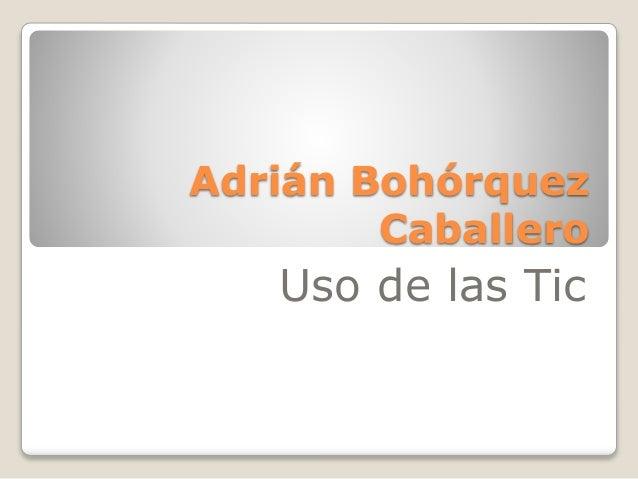 Adrián Bohórquez Caballero Uso de las Tic