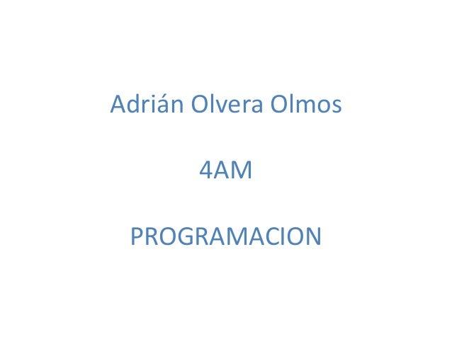 Adrián Olvera Olmos 4AM PROGRAMACION