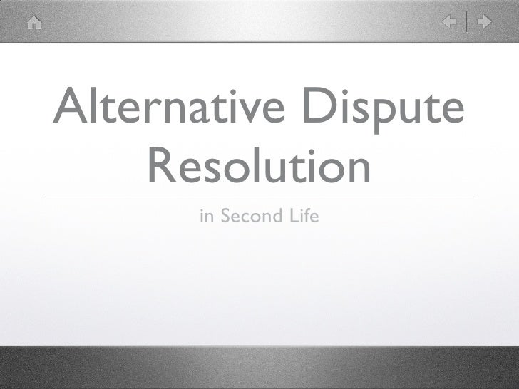 Alternative Dispute    Resolution      in Second Life
