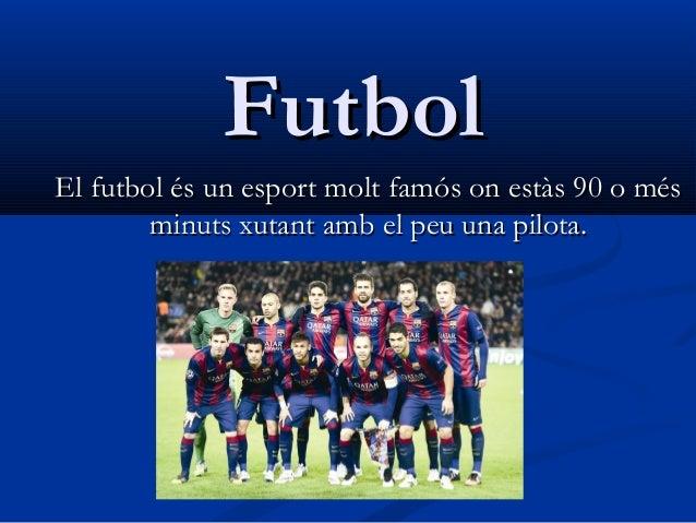 FutbolFutbol El futbol és un esport molt famós on estàs 90 o mésEl futbol és un esport molt famós on estàs 90 o més minuts...