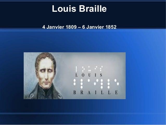 Louis Braille 4 Janvier 1809 – 6 Janvier 1852