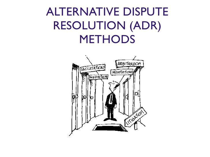 ALTERNATIVE DISPUTE  RESOLUTION (ADR)      METHODS