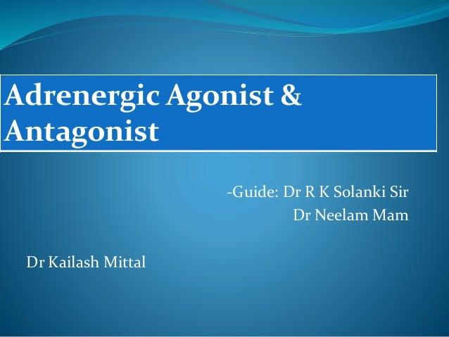 Adrenergic Agonist & Antagonist -Guide: Dr R K Solanki Sir Dr Neelam Mam Dr Kailash Mittal