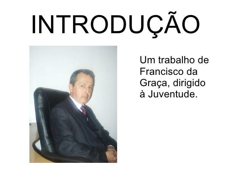 INTRODUÇÃO Um trabalho de Francisco da Graça, dirigido à Juventude.