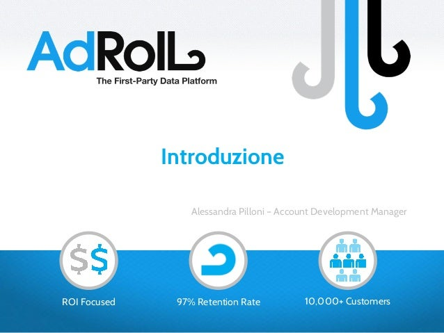 10,000+ Customers97% Retention RateROI Focused Alessandra Pilloni – Account Development Manager Introduzione