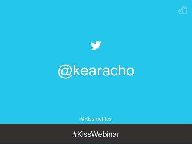 @NEILPATEL @Kissmetrics #KissWebinar @kearacho