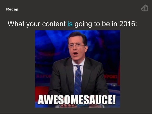 Recap What your content is going to be in 2016: