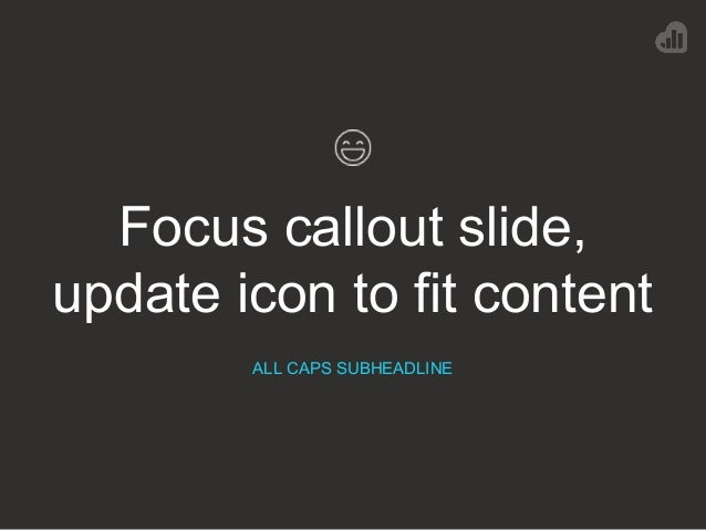 Focus callout slide, update icon to fit content ALL CAPS SUBHEADLINE