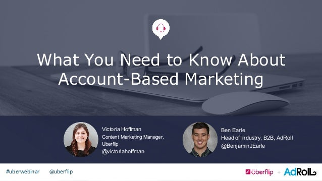 @uberflip#uberwebinar What You Need to Know About Account-Based Marketing Victoria(Hoffman Content(Marketing(Manager,( Ube...