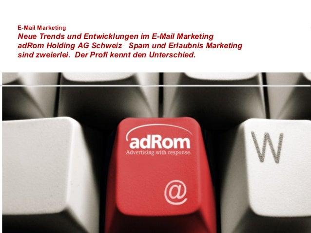 E-Mail MarketingNeue Trends und Entwicklungen im E-Mail MarketingadRom Holding AG Schweiz Spam und Erlaubnis Marketingsind...