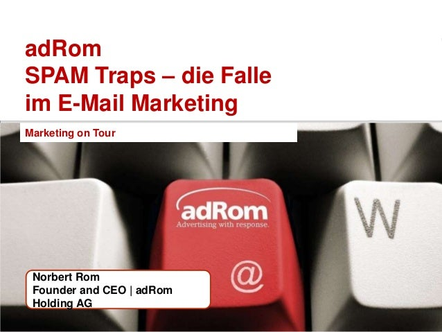 adRomSPAM Traps – die Falleim E-Mail MarketingMarketing on Tour Norbert Rom Founder and CEO | adRom Holding AG            ...