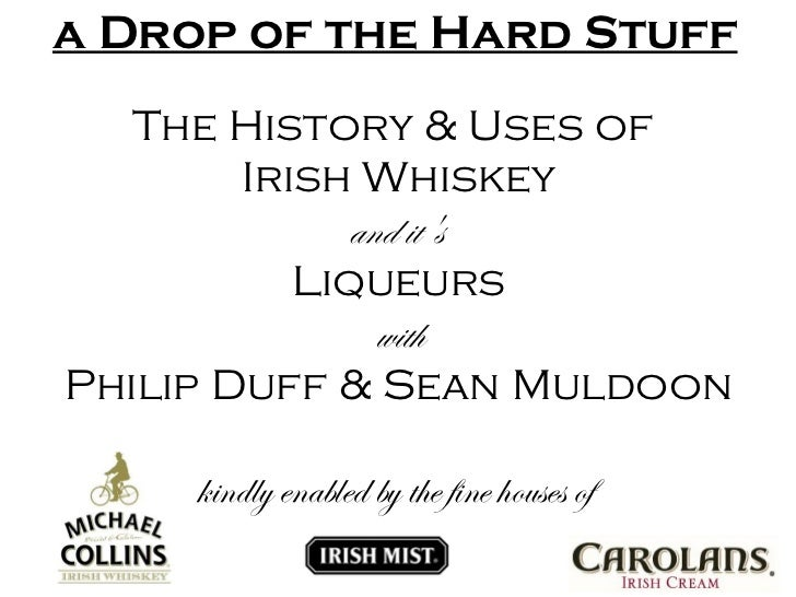 a Drop of the Hard Stuff The History & Uses of  Irish Whiskey and it's  Liqueurs with Philip Duff & Sean Muldoon kindly en...