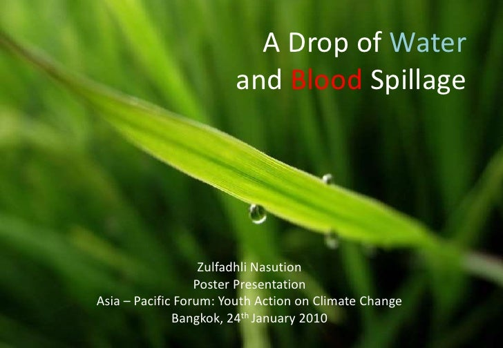 A Drop of Waterand Blood Spillage<br />ZulfadhliNasution<br />Poster Presentation<br />Asia – Pacific Forum: Youth Action ...