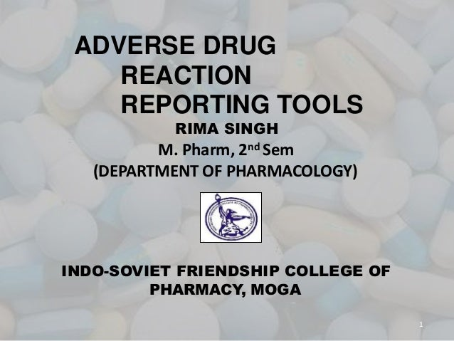 ADVERSE DRUG REACTION REPORTING TOOLS RIMA SINGH M. Pharm, 2nd Sem (DEPARTMENT OF PHARMACOLOGY) INDO-SOVIET FRIENDSHIP COL...