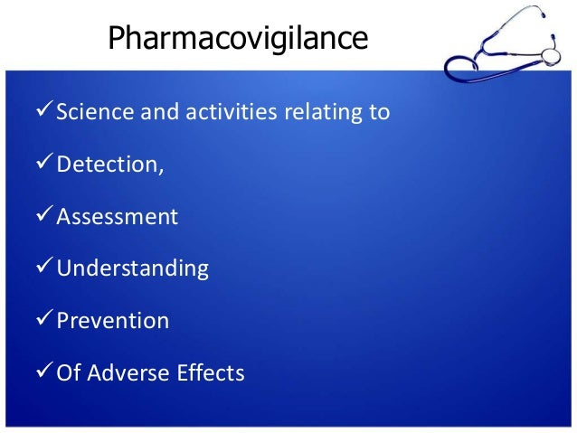 Pharmacovigilance Science and activities relating to Detection, Assessment Understanding Prevention Of Adverse Effec...