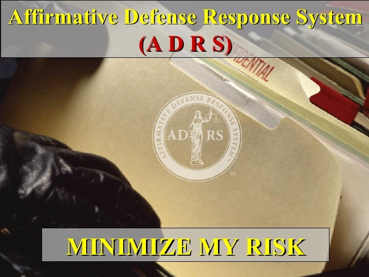 Affirmative Defense Response System (A D R S) MINIMIZE MY RISK