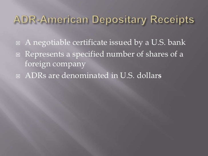    A negotiable certificate issued by a U.S. bank   Represents a specified number of shares of a    foreign company   A...