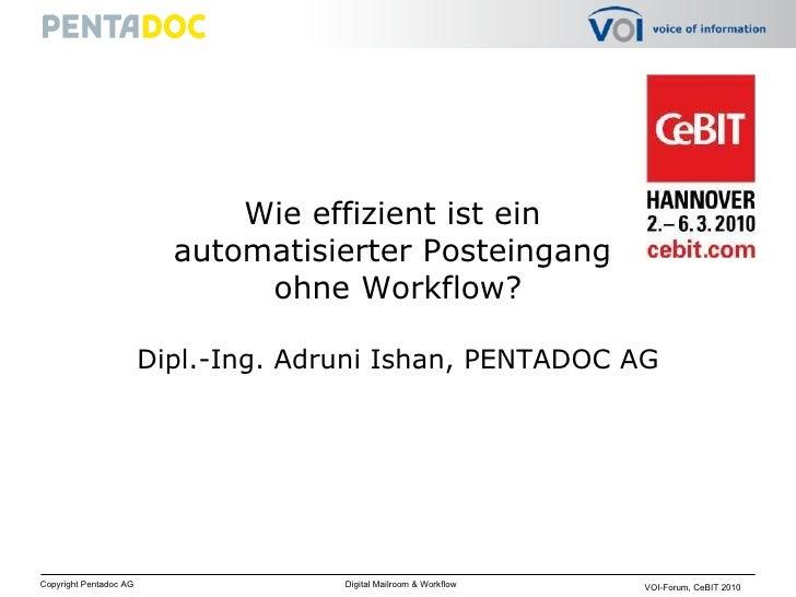 Wie effizient ist ein  automatisierter Posteingang  ohne Workflow? Dipl.-Ing. Adruni Ishan, PENTADOC AG