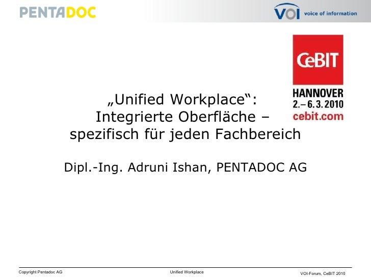 """"""" Unified Workplace"""":  Integrierte Oberfläche –  spezifisch für jeden Fachbereich Dipl.-Ing. Adruni Ishan, PENTADOC AG"""