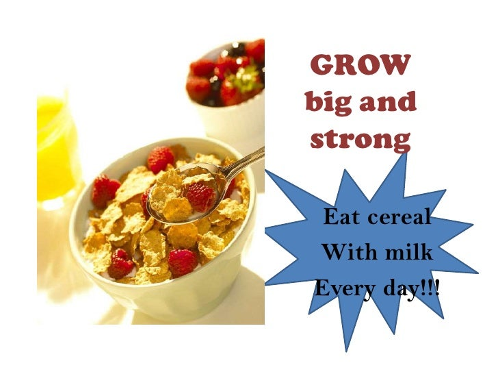 GROWbig andstrong Eat cerealWith milkEvery day!!!
