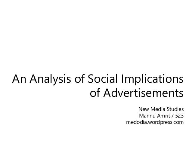 An Analysis of Social Implications of Advertisements New Media Studies Mannu Amrit / 523 medodia.wordpress.com