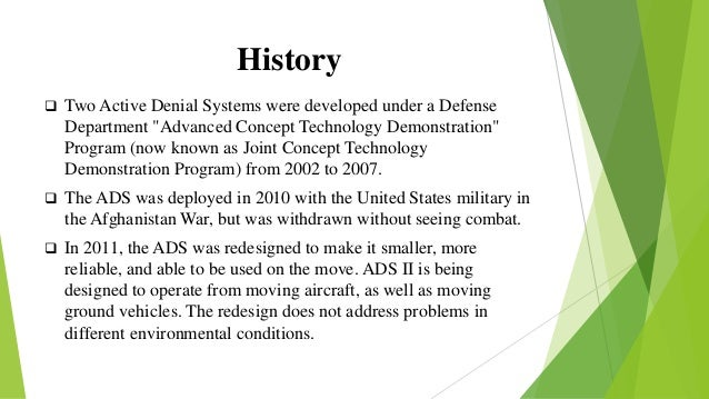 """History  Two Active Denial Systems were developed under a Defense Department """"Advanced Concept Technology Demonstration"""" ..."""