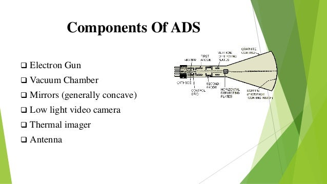 Components Of ADS  Electron Gun  Vacuum Chamber  Mirrors (generally concave)  Low light video camera  Thermal imager ...