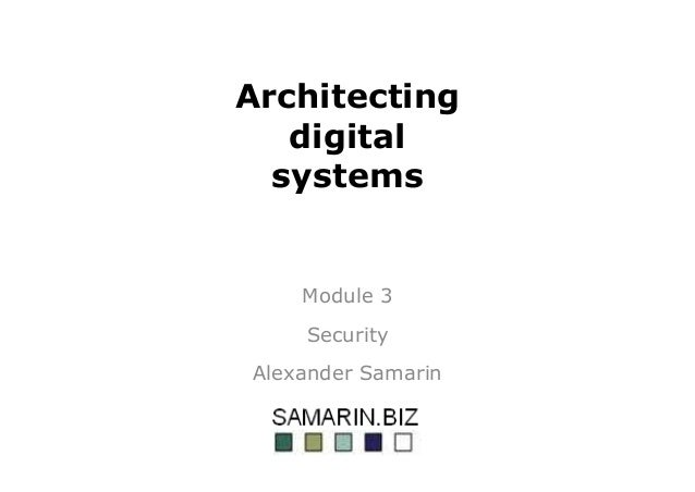 Architecting digital systems Module 3 Security Alexander Samarin