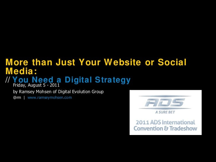More than Just Your Website or Social Media: //  You Need a Digital Strategy Friday, August 5 - 2011 by Ramsey Mohsen of D...