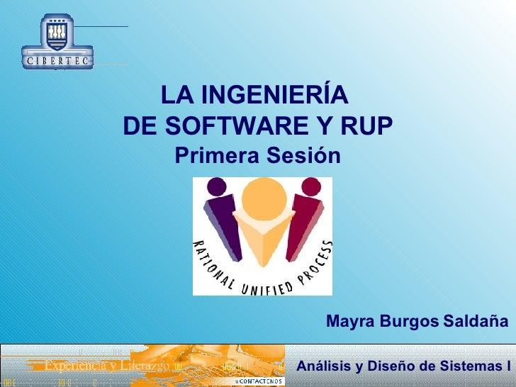 LA INGENIERÍA  DE SOFTWARE Y RUP Primera Sesión Mayra Burgos Saldaña