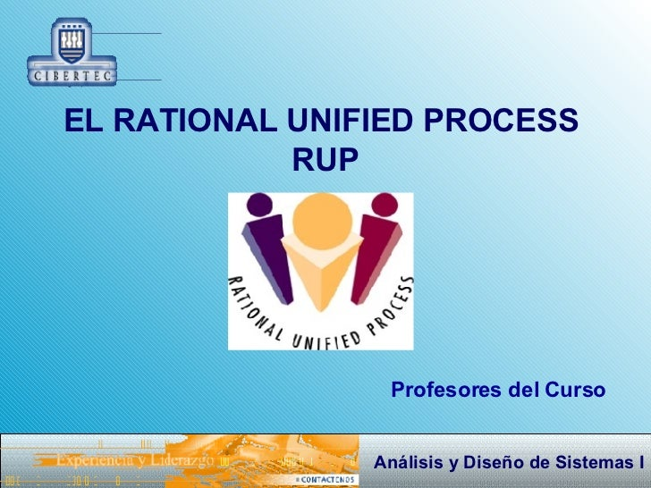 EL RATIONAL UNIFIED PROCESS  RUP Profesores del Curso