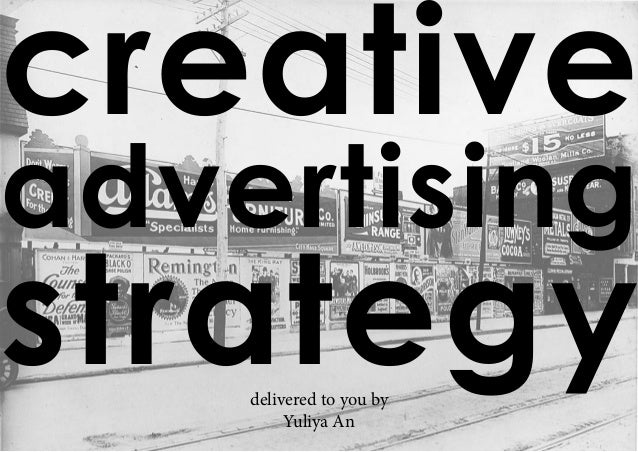 creative advertising strategydelivered to you by Yuliya An
