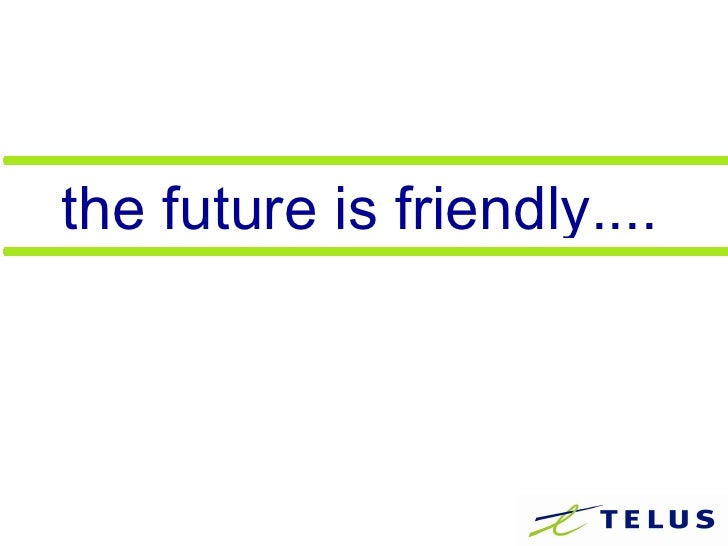 the future is friendly....