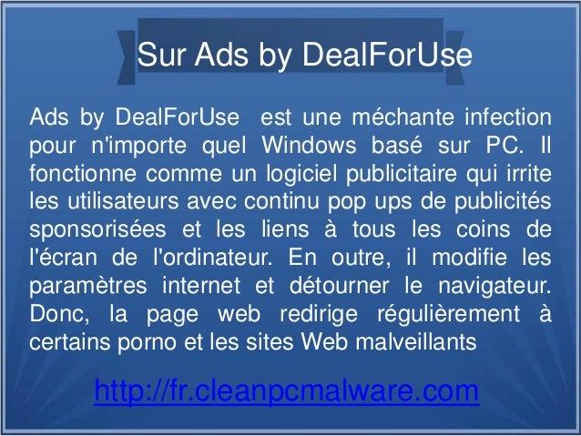 Sur Ads by DealForUse Ads by DealForUse est une méchante infection pour n'importe quel Windows basé sur PC. Il fonctionne ...