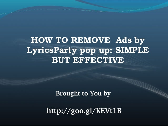 HOW TO REMOVE  Ads by  LyricsParty pop up: SIMPLE  BUT EFFECTIVE  Brought to You by   http://goo.gl/KEVt1B