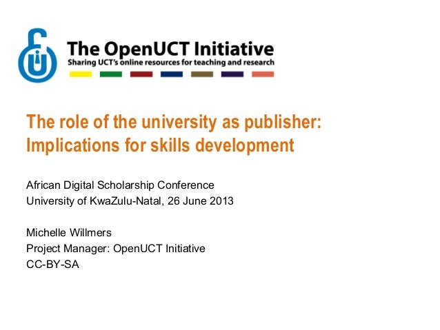 The role of the university as publisher: Implications for skills development African Digital Scholarship Conference Univer...